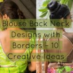 Blouse Back Neck Designs with Borders – 10 Creative Ideas