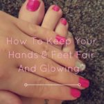 How to Make Hands & Feet Fair and Glowing?