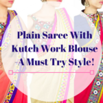 Plain Sarees With Kutch Work Blouse – A Must Try Style